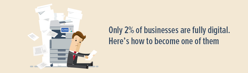 Only 2% of businesses are fully digital. Here's how to become one of them
