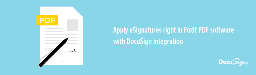 Apply eSignatures right in Foxit PDF software with DocuSign integration