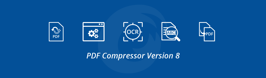 Introducing PDF Compressor Version 8 – The Industry's Best OCR and PDF Conversion Automation Software
