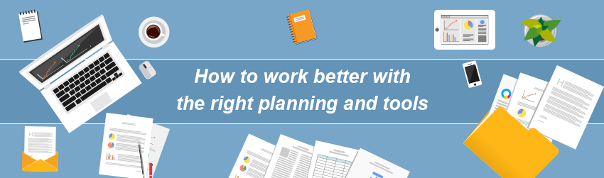 How to work better with the right planning and tools