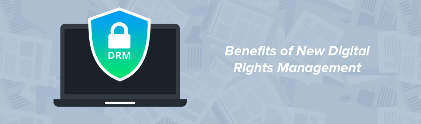 benefits-of-new-digital-rights-management