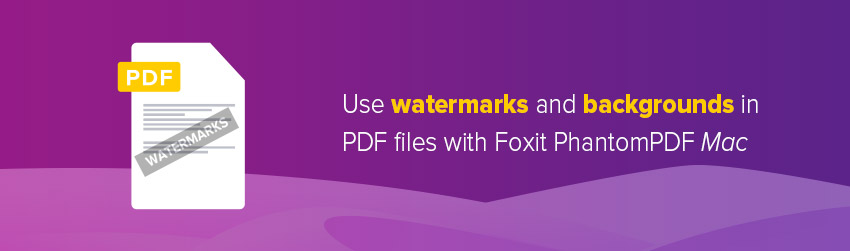 Use watermarks and backgrounds in PDF files with Foxit PhantomPDF Mac