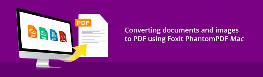 Converting documents and images to PDF using Foxit PhantomPDF <em></noscript>Mac</em>