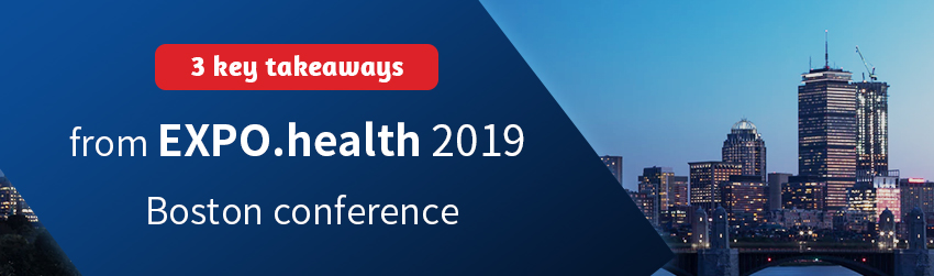 3 key takeaways from EXPO.health 2019 Boston conference