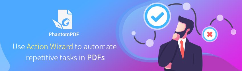 Use Action Wizard to automate repetitive tasks in PDFs