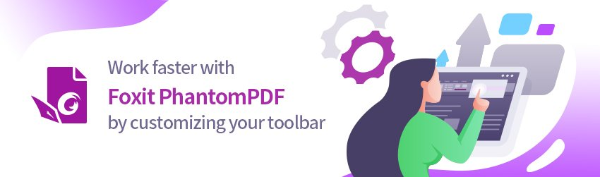 Work faster with Foxit PhantomPDF by customizing your toolbar