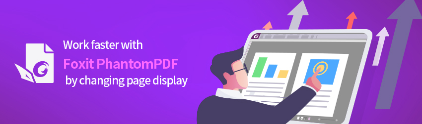 Work faster with Foxit PhantomPDF by changing page display