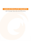 Handling regulatory requests with Greater Security and Efficiency